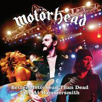 MOTORHEAD - BETTER MOTORHEAD THAN DEAD (LIVE AT HAMMERSMITH)