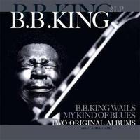 KING B.B. - B.B. KING WAILS / MY KIND OF BLUES