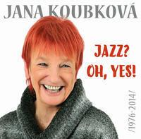 CD KOUBKOVÁ JANA - JAZZ? OH, YES! (1976-2014)