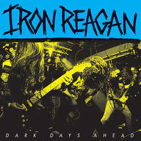 IRON REGAN - DARK DAYS AHEAD