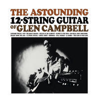 CAMPBELL GLEN - ASTOUNDING 12-STRING GUITAR OF GLEN CAMPBELL