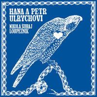 CD ULRYCHOVI HANA A PETR - NIKOLA ŠUHAJ LOUPEŽNÍK