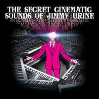 URINE JIMMY - SECRET CINEMATIC SOUNDS OF JIMMY URINE