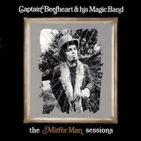 CAPTAIN BEEFHEART AND THE MAGIC BAND - MIRROR MAN SESSIONS