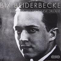 BEIDERBECKE BIX - WAY DOWN YONDER IN NEW ORLEANS