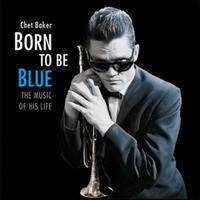 BAKER CHET - BORN TO BE BLUE: THE MUSIC OF HIS LIFE