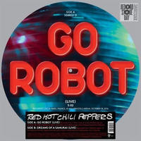 RED HOT CHILI PEPPERS - GO ROBOT / RSD