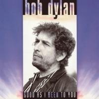 DYLAN BOB - GOOD AS I BEEN TO YOU