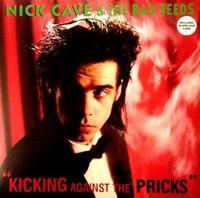 CAVE NICK & THE BAD SEEDS - KICKING AGAINST THE PRICKS