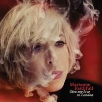 FAITHFULL MARIANNE - GIVE MY LOVE TO LONDON