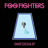 FOO FIGHTERS - SAINT CECILLIA EP