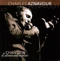 AZNAVOUR CHARLES - CHANTEUR EXTRAORDINAIRE