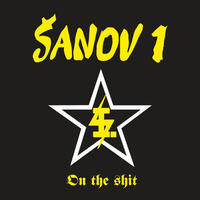 ŠANOV 1 - ON THE SHIT
