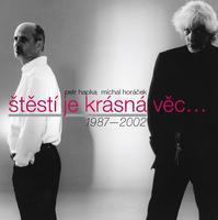 HAPKA & HORÁČEK - ŠTĚSTÍ JE KRÁSNÁ VĚC... 1987-2002
