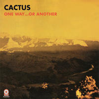 CACTUS - ONE WAY...OR ANOTHER...