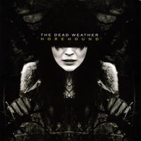 DEAD WEATHER - HOREHOUND