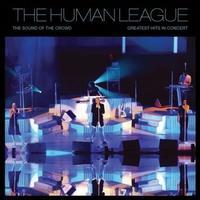 HUMAN LEAGUE - SOUND OF THE CROWD: GREATEST HITS IN CONCERT