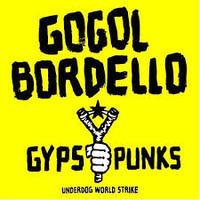 GOGOL BORDELLO - GIPSY PUNKS UNDERDOG WORLD STRIKE
