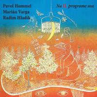 HAMMEL PAVOL / MARIÁN VARGA / RADIM HLADÍK - NA II.PROGRAME SNA