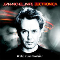 JARRE JEAN-MICHEL - ELECTRONICA 1: THE TIME MACHINE