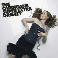 CARDIGANS - SUPER EXTRA GRAVITY
