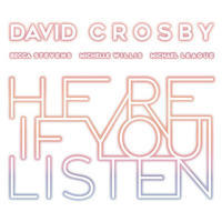 CROSBY DAVID - HERE IF YOU LISTEN