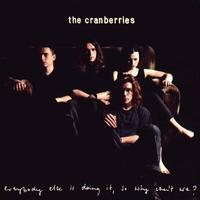 CRANBERRIES - EVERYBODY ELSE IS DOING IT, SO WHY CAN'T WE?