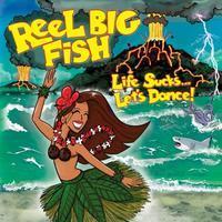 REEL BIG FISH - LIFE SUCKS... LET'S DANCE!