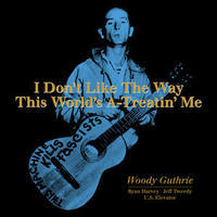 GUTHRIE WOODY - I DON'T LIKE THE WAY THIS WORLD'S A-TREATIN' ME / RSD