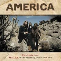 AMERICA - HIGHLIGHTS FROM HERITAGE: HOME RECORDINGS / DEMOS 1970-1973