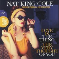 COLE NAT KING - LOVE IS THE THING / THE VERY THOUGHT OF YOU